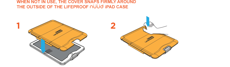 Case Cover Usage - When not in use, the cover snaps firmly around the outside of the LifeProof nüüd iPad case.
